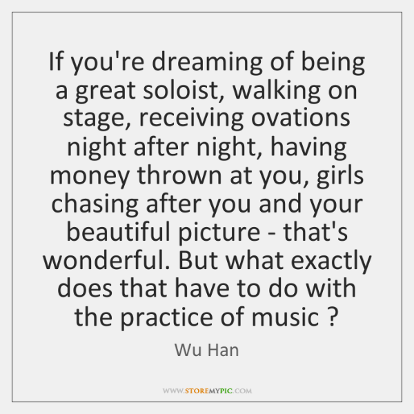If you're dreaming of being a great soloist, walking on stage, receiving ...