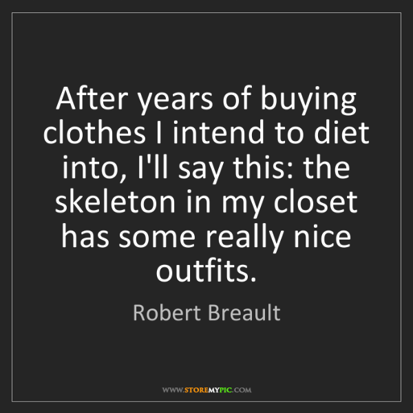 Robert Breault: After years of buying clothes I intend to diet into,...