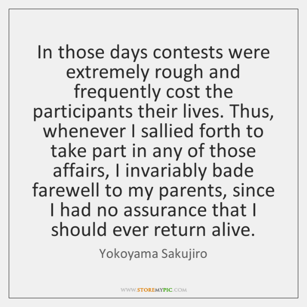 In those days contests were extremely rough and frequently cost the participants ...