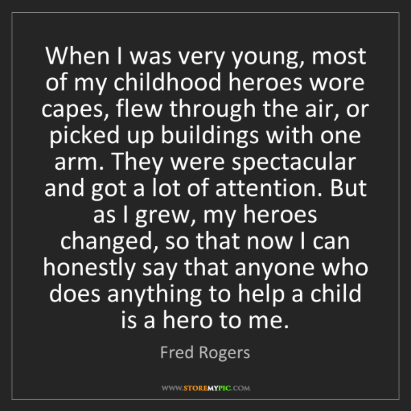 Fred Rogers: When I was very young, most of my childhood heroes wore...