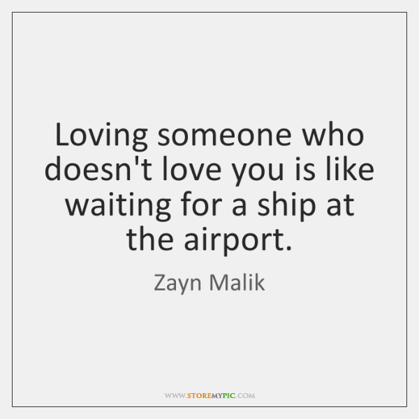 Loving Someone Who Doesnt Love You Is Like Waiting For A Ship