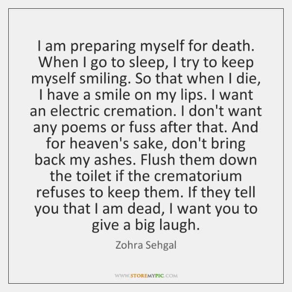 I am preparing myself for death. When I go to sleep, I ...
