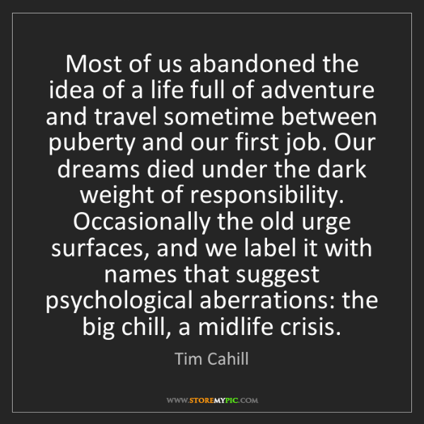 Tim Cahill: Most of us abandoned the idea of a life full of adventure...