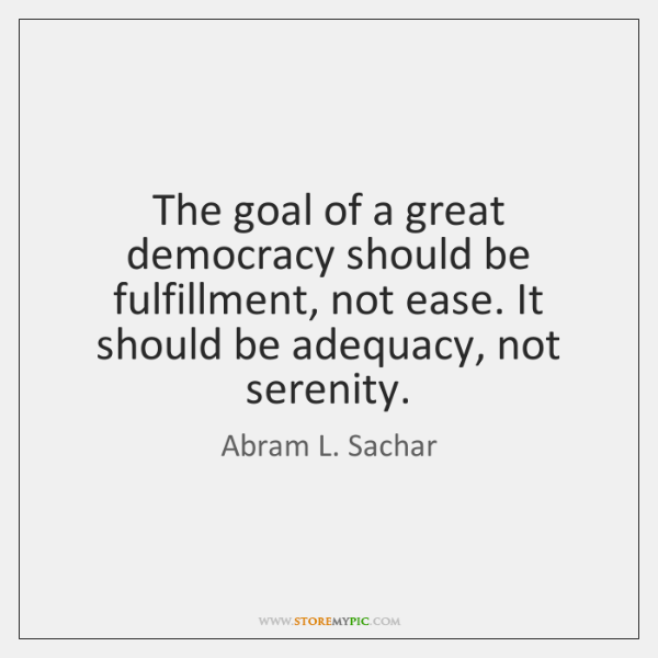 The goal of a great democracy should be fulfillment, not ease. It ...