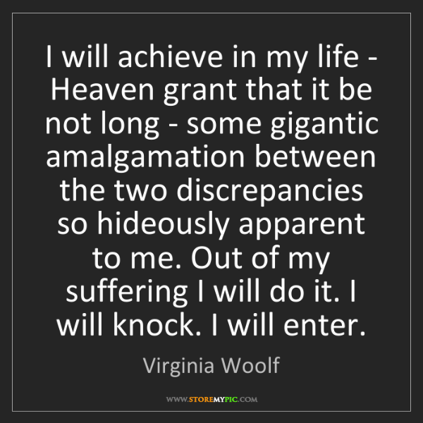 Virginia Woolf: I will achieve in my life - Heaven grant that it be not...
