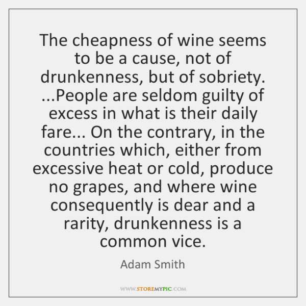 The cheapness of wine seems to be a cause, not of drunkenness, ...