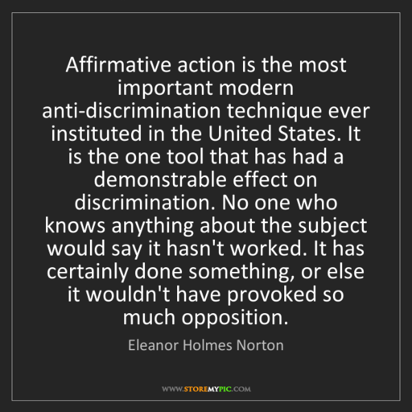 Eleanor Holmes Norton: Affirmative action is the most important modern anti-discrimination...