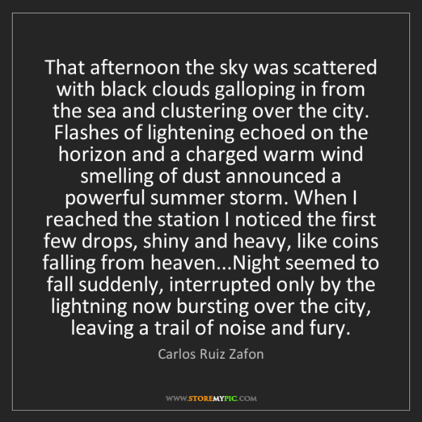Carlos Ruiz Zafon: That afternoon the sky was scattered with black clouds...