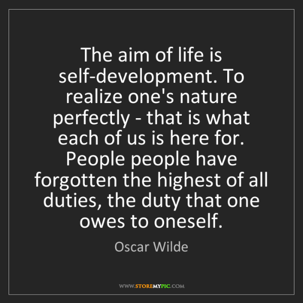 Oscar Wilde: The aim of life is self-development. To realize one's...