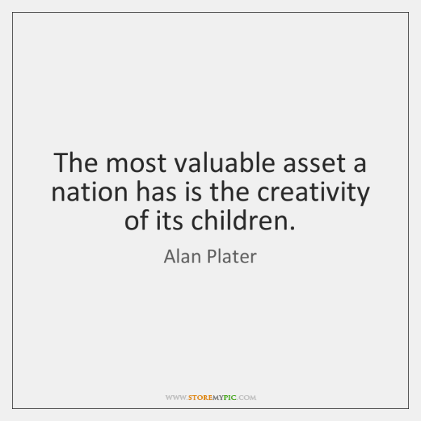 The most valuable asset a nation has is the creativity of its ...