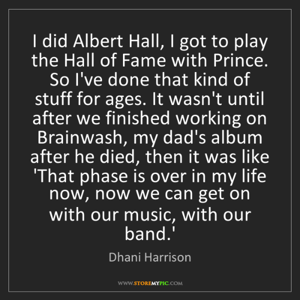 Dhani Harrison: I did Albert Hall, I got to play the Hall of Fame with...