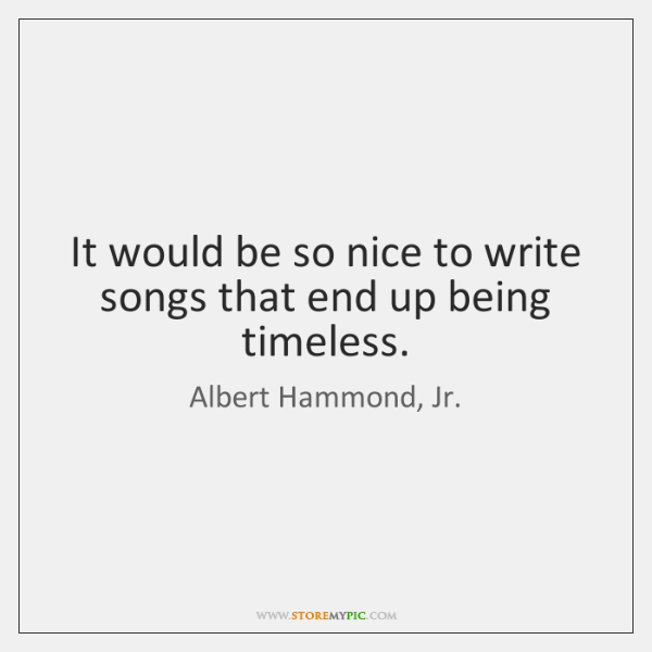 It would be so nice to write songs that end up being ...