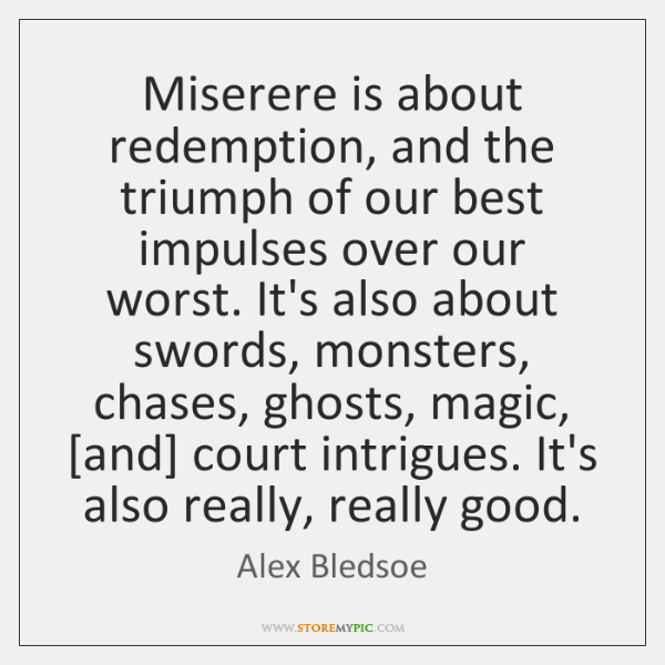 Miserere is about redemption, and the triumph of our best impulses over ...