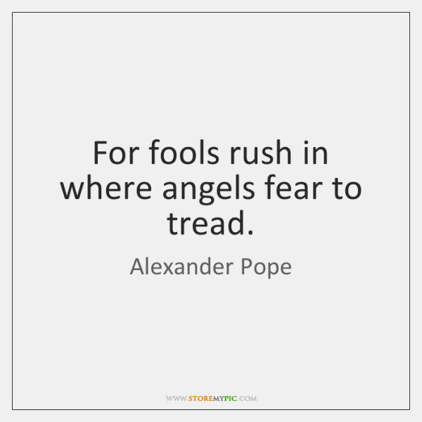 For Fools Rush In Where Angels Fear To Tread Storemypic