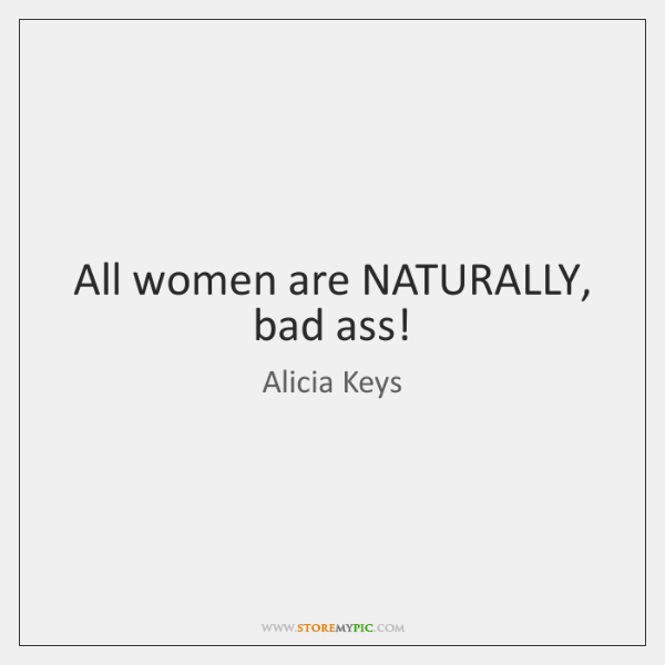 All women are NATURALLY, bad ass!