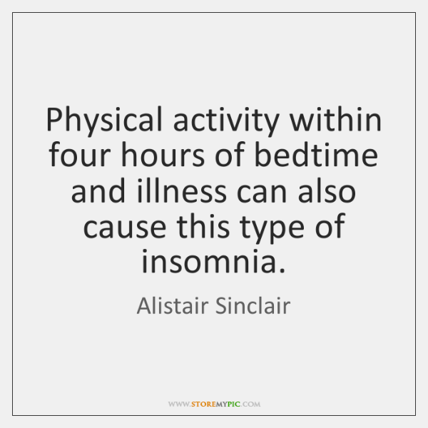 Physical activity within four hours of bedtime and illness can also cause ...