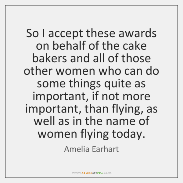 So I accept these awards on behalf of the cake bakers and ...