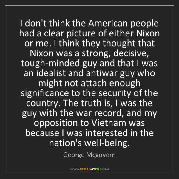 George Mcgovern: I don't think the American people had a clear picture...