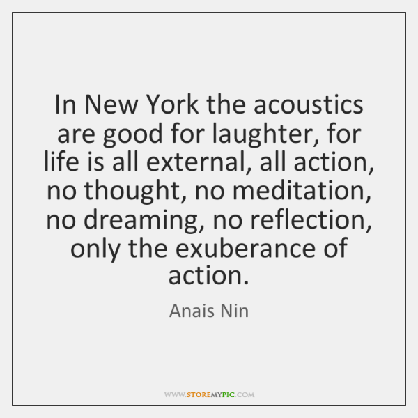 In New York the acoustics are good for laughter, for life is ...