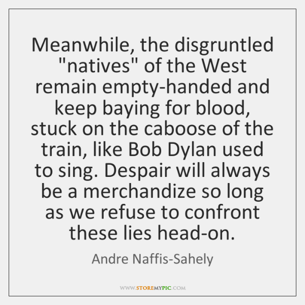 """Meanwhile, the disgruntled """"natives"""" of the West remain empty-handed and keep baying ..."""