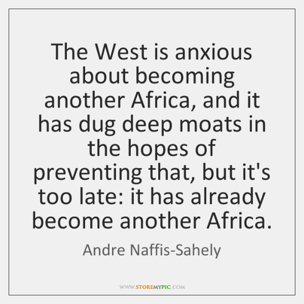The West is anxious about becoming another Africa, and it has dug ...