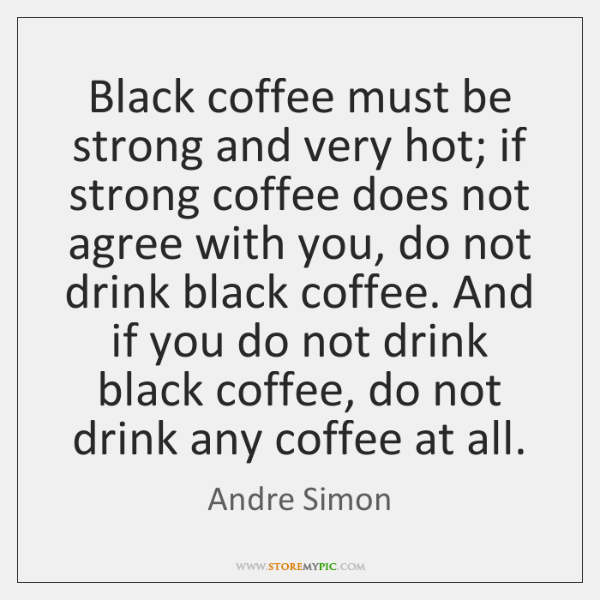 Black coffee must be strong and very hot; if strong coffee does ...