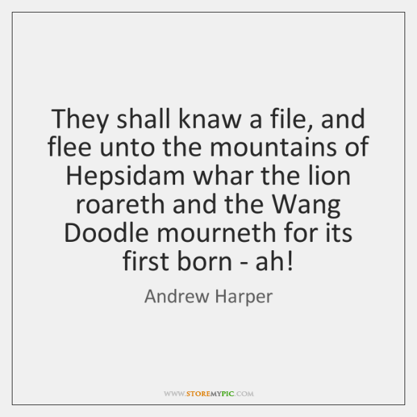 They shall knaw a file, and flee unto the mountains of Hepsidam ...
