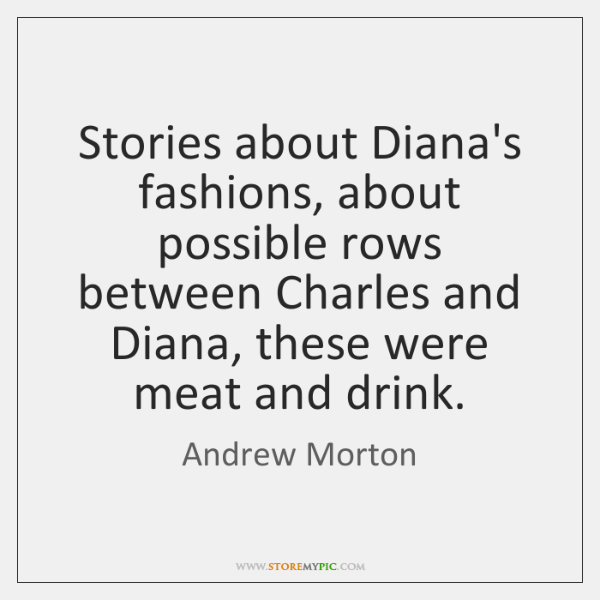 Stories about Diana's fashions, about possible rows between Charles and Diana, these ...
