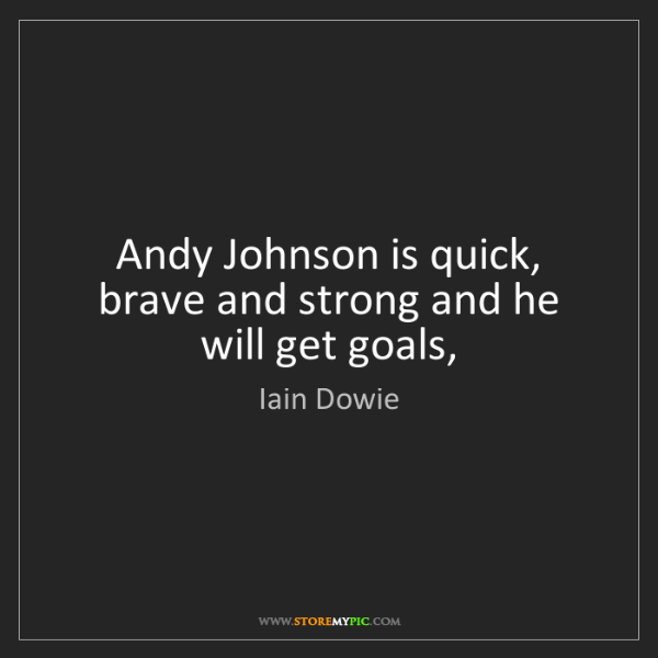 Iain Dowie: Andy Johnson is quick, brave and strong and he will get...