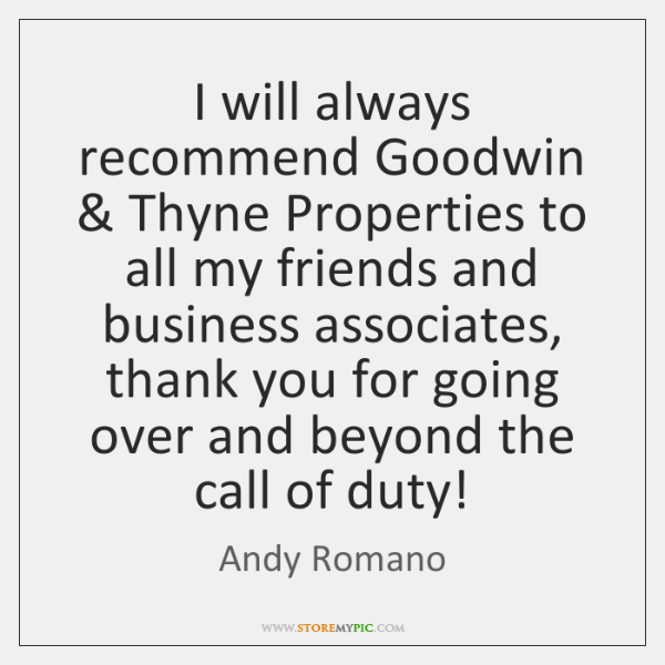 I will always recommend Goodwin & Thyne Properties to all my friends and ...