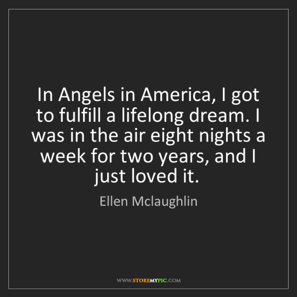 Ellen Mclaughlin: In Angels in America, I got to fulfill a lifelong dream....