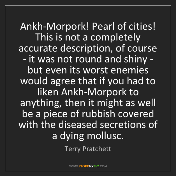 Terry Pratchett: Ankh-Morpork! Pearl of cities! This is not a completely...