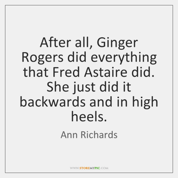 After All Ginger Rogers Did Everything That Fred Astaire Did She Just Storemypic