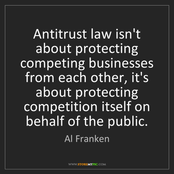 Al Franken: Antitrust law isn't about protecting competing businesses...