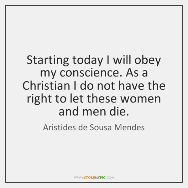 Starting today I will obey my conscience. As a Christian I do ...