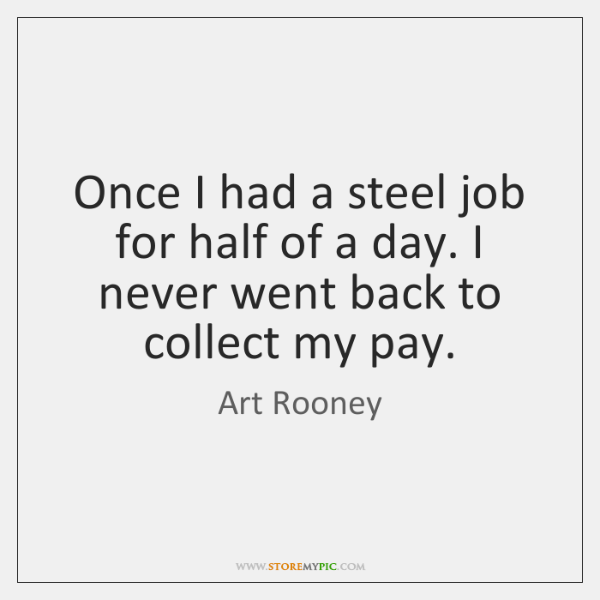 Once I had a steel job for half of a day. I ...