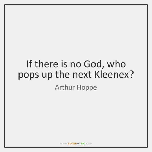 If there is no God, who pops up the next Kleenex?