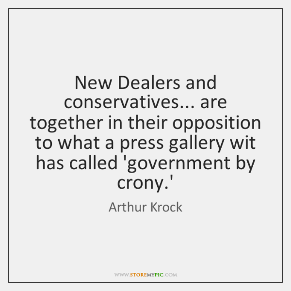 New Dealers and conservatives... are together in their opposition to what a ...