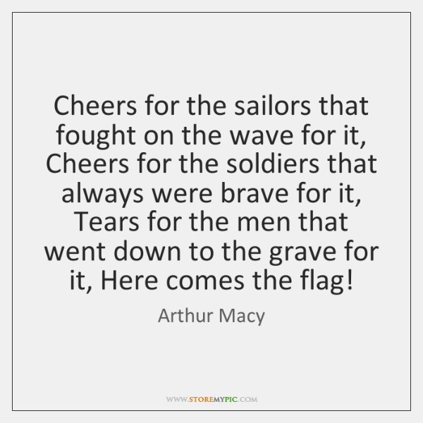 Cheers for the sailors that fought on the wave for it, Cheers ...