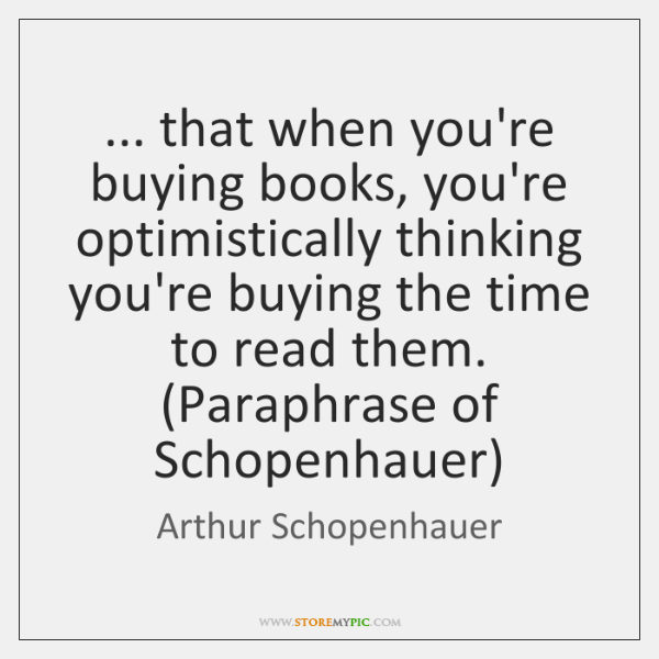 ... that when you're buying books, you're optimistically thinking you're buying the time ...