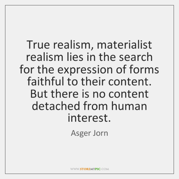 True realism, materialist realism lies in the search for the expression of ...