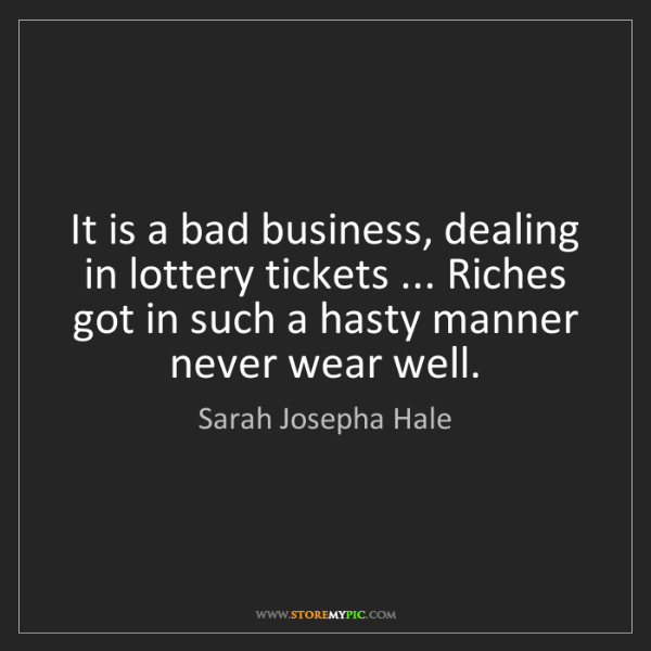 Sarah Josepha Hale: It is a bad business, dealing in lottery tickets ......