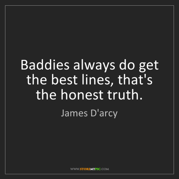 James D'arcy: Baddies always do get the best lines, that's the honest...