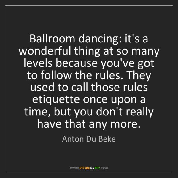 Anton Du Beke: Ballroom dancing: it's a wonderful thing at so many levels...