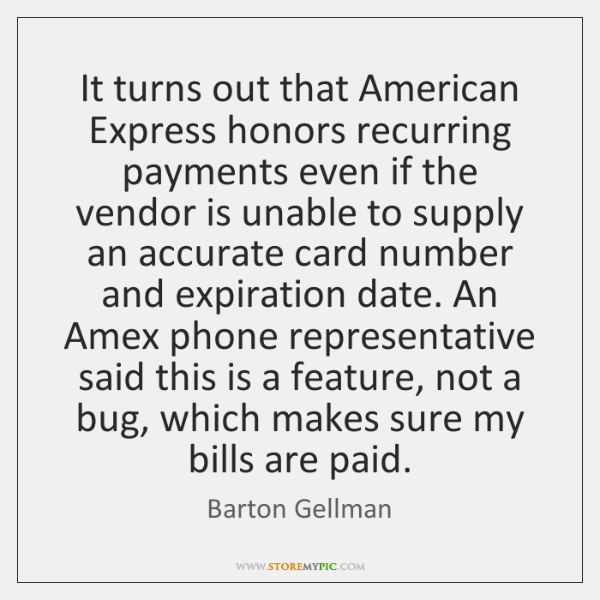 It turns out that American Express honors recurring payments even if the ...
