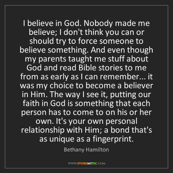Bethany Hamilton: I believe in God. Nobody made me believe; I don't think...