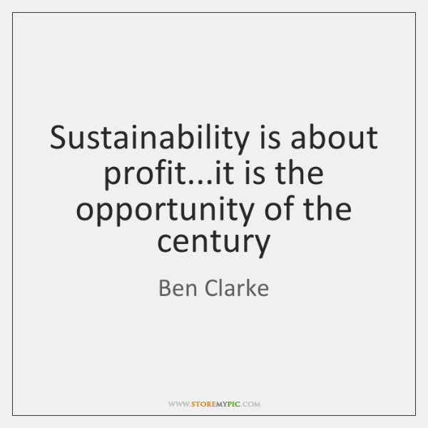 Sustainability is about profit...it is the opportunity of the century