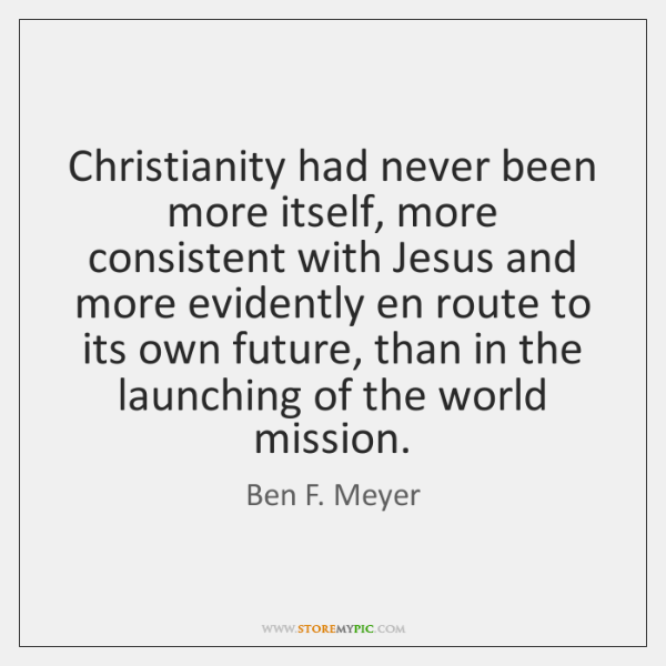 Christianity had never been more itself, more consistent with Jesus and more ...