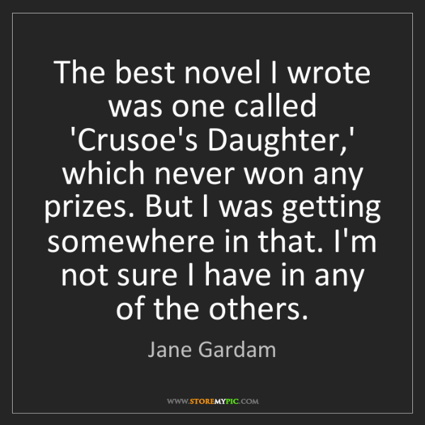 Jane Gardam: The best novel I wrote was one called 'Crusoe's Daughter,'...
