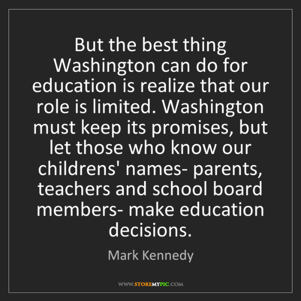 Mark Kennedy: But the best thing Washington can do for education is...